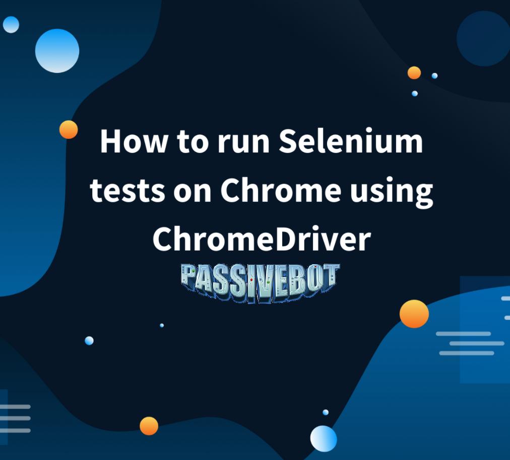 How to run Selenium tests on Chrome using ChromeDriver
